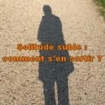 La solitude subie : comment s'en sortir ?